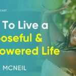 How to Live a Purposeful & Empowered Life You Truly Want | Nadine McNeil