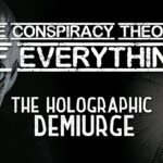 Conspiracy Theory of Everything 1 ~ The Holographic Demiurge