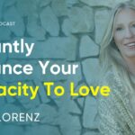 3 Simple & Easy Steps To Instantly Enhance Your Capacity To Love | Ariya Lorenz