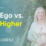 How To Distinguish Your Higher Self From Your Ego & Listen To It | Ariya Lorenz