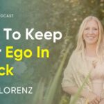 How To Keep Your Ego In Check & Ways To Release It From Your System | Ariya Lorenz