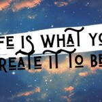Life Is What You Create It To Be! (Just Truth...)