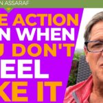 Take Action Even When You Don't Feel Like It