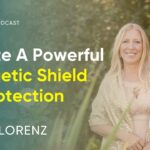 How To Create A Powerful Energetic Shield Of Protection