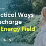 3 Practical Ways To Recharge Your Energy Field So You Can Do More
