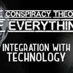 Conspiracy Theory of Everything 4 ~ Integration With Technology