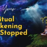 7 Reasons Why Your Spiritual Awakening May Suddenly Stop