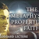 The Metaphysical Properties of Faith | Neville Goddard Lecture (POWERFUL!)