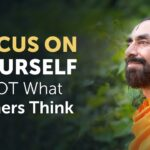 How to Focus on Yourself and Not Worry about What Others Think? | Swami Mukundananda