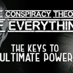 Conspiracy Theory of Everything 6 ~ The Keys to Ultimate Power
