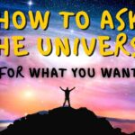 How to Ask the Universe for What You Want (6 Steps)