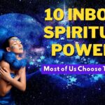 10 Inborn Spiritual Powers Most of Us Choose to Ignore