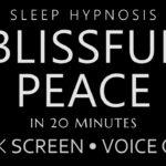 Sleep Hypnosis Blissful Peace in 20 Minutes - Dark Screen, Voice Only, Guided Sleep Meditation