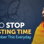 To STOP Wasting Time - Remember this Everyday | An Eye-Opening video by Swami Mukundananda