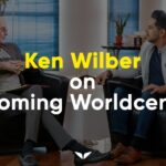 Ken Wilber Answers How Far We Are From A United Earth Federation