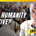 Will Humanity survive? What to do to Help Build a Better World! with Dr. Ervin László