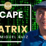 How to Escape the Matrix - and Set Yourself Free! Don Miguel Ruiz of The Four Agreements!