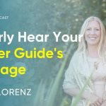 What You Must Tune Into To Hear Your Higher Guide's Message Clearly | Ariya Lorenz