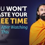 You Won't Waste your Free Time After Watching This - Powerful Reminder for 2021 | Swami Mukundananda