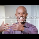 Michael Beckwith - Is Life Happening To You Or For You?