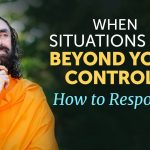 When Situations are Beyond your Control in Life - How to Respond? | Swami Mukundananda's Life-Advice