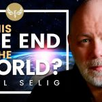 Is it the End of the World - and What This Means for You! Paul Selig and The Guides