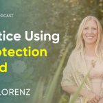 3 Steps To Practice Using A Protection Shield In Your Daily Habit | Ariya Lorenz