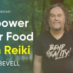 2 Ways To Empower Your Food with Reiki | Brett Bevell