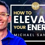 🔴 How to Elevate Your Energy and State of Mind! Law of Attraction and Meditation! Michael Sandler