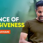 Experience The Power Of Forgiveness Today | Vishen Lakhiani