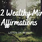 222 Wealthy Mind Programming Affirmations  - Use For 21 Days