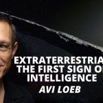 Extraterrestrial – The First Sign of Intelligence. Conversation with Deepak Chopra and Avi Loeb