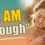 "What ""I AM Enough"" Really Means - I Am Affirmations - Mind Movies"