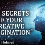 """The Secrets Of Your Creative Imagination"" By Ernest Holmes"