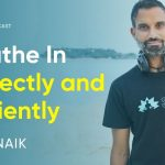 How To Breathe In Correctly And Efficiently & Why It's Important | Niraj Naik