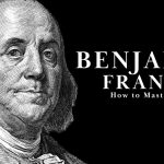 Benjamin Franklin: How to Restructure Your Life