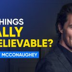 Matthew McConaughey On Why 'Unbelievable' Is Self-Limiting