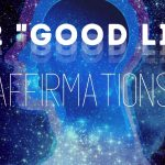 """222 """"Good Life"""" Affirmations 