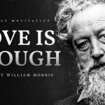 Love is Enough – William Morris (Powerful Life Poetry)