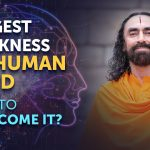 The BIGGEST WEAKNESS of our Human Mind - How to Overcome it? | Swami Mukundananda