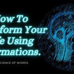 """How To Transform Your Life Using Affirmations"" 
