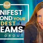 Go Beyond the Law of Attraction & Manifest a Life Beyond Your Wildest Dreams! | PAM GROUT