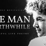 The Man Worth While – E. W. Wilcox (Powerful Life Poetry)