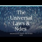 The Universal Laws And Ndes | Knowledge From The Other Side