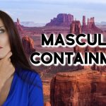 Containment - What a Woman Needs From a Man in a Relationship