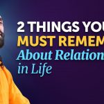 2 Things You Should Remember about Relationships in Life | Swami Mukundananda