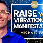 How to Raise Your Vibration for Powerful Manifestation! Napoleon Hill - Neville - Michael Sandler