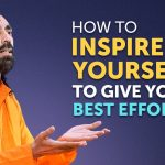 How to Inspire Yourself to Give the Best Effort in Everything you Do? | Swami Mukundananda