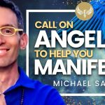 How to Call on Angels to Help You Manifest and Get Guidance from the Angels! Michael Sandler