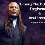"""Turning The Other Cheek Forgiveness & Real Freedom"" w/ Michael B. Beckwith"